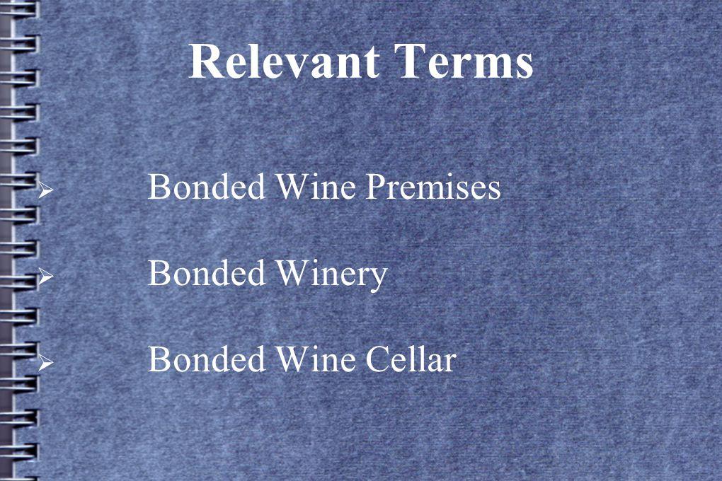 Relevant Terms  Bonded Wine Premises  Bonded Winery  Bonded Wine Cellar