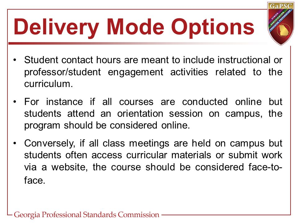 Delivery Mode Options Student contact hours are meant to include instructional or professor/student engagement activities related to the curriculum.