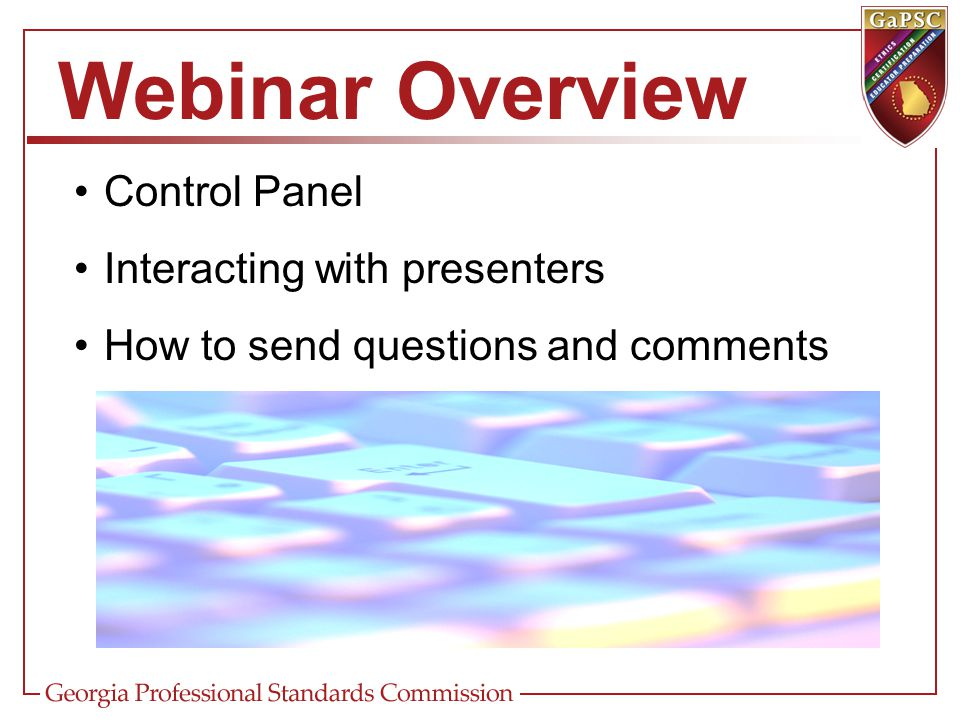 Webinar Overview Control Panel Interacting with presenters How to send questions and comments