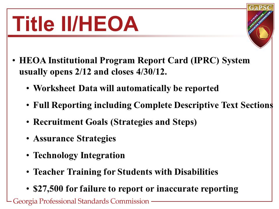 Title II/HEOA HEOA Institutional Program Report Card (IPRC) System usually opens 2/12 and closes 4/30/12.