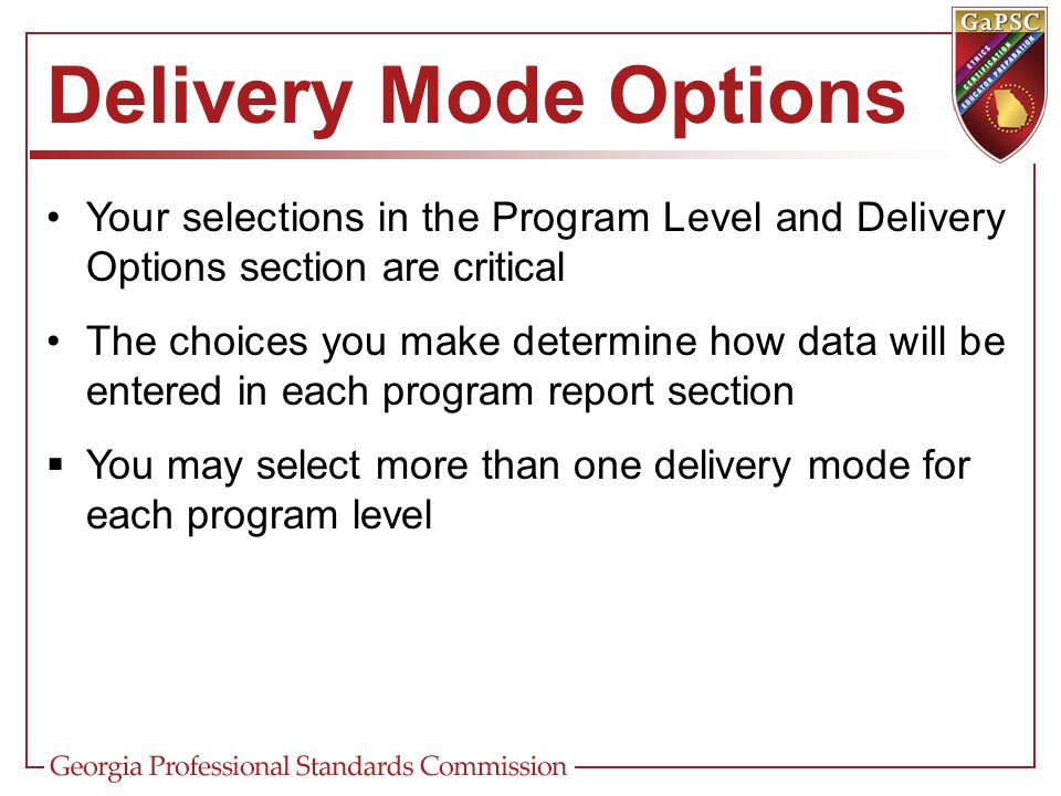 Delivery Mode Options Your selections in the Program Level and Delivery Options section are critical The choices you make determine how data will be entered in each program report section  You may select more than one delivery mode for each program level