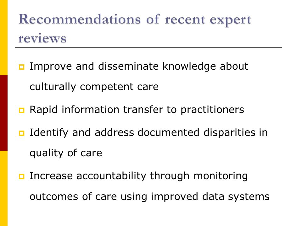  Improve and disseminate knowledge about culturally competent care  Rapid information transfer to practitioners  Identify and address documented disparities in quality of care  Increase accountability through monitoring outcomes of care using improved data systems