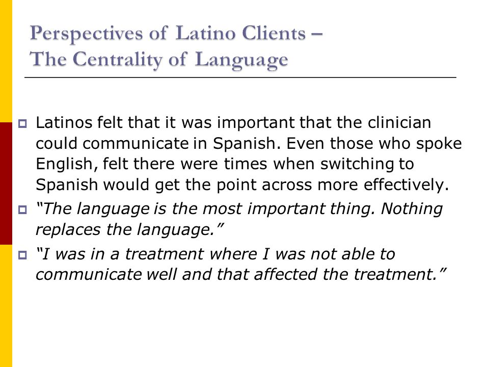  Latinos felt that it was important that the clinician could communicate in Spanish.