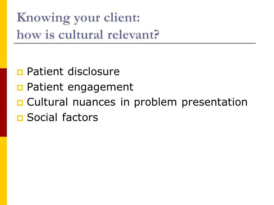  Patient disclosure  Patient engagement  Cultural nuances in problem presentation  Social factors