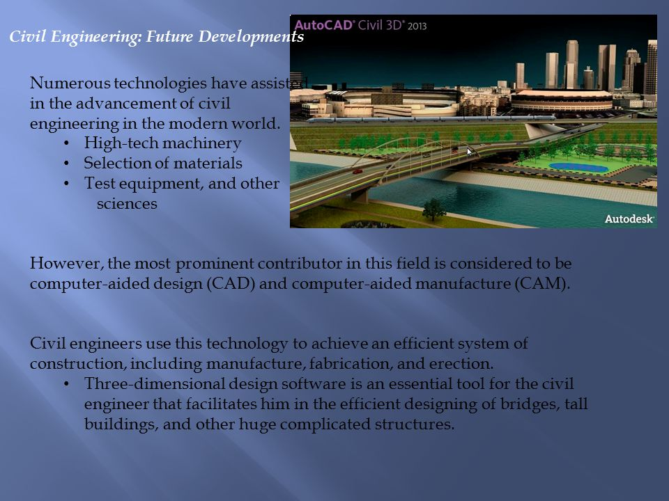 Numerous technologies have assisted in the advancement of civil engineering in the modern world.