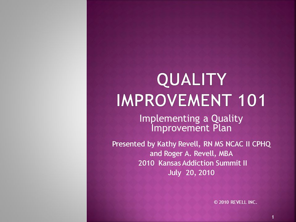 Implementing a Quality Improvement Plan Presented by Kathy Revell, RN MS NCAC II CPHQ and Roger A.