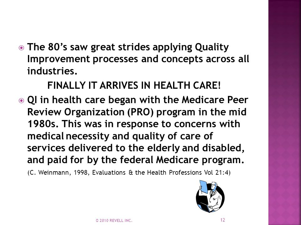  The 80's saw great strides applying Quality Improvement processes and concepts across all industries.