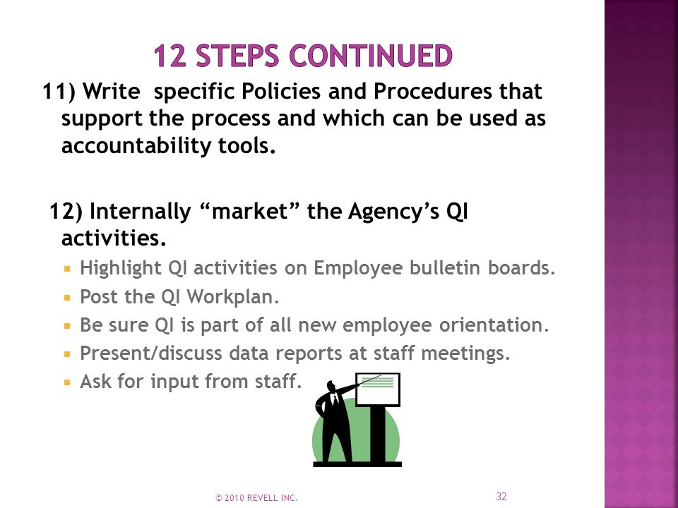 11) Write specific Policies and Procedures that support the process and which can be used as accountability tools.