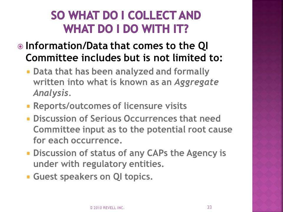  Information/Data that comes to the QI Committee includes but is not limited to:  Data that has been analyzed and formally written into what is known as an Aggregate Analysis.