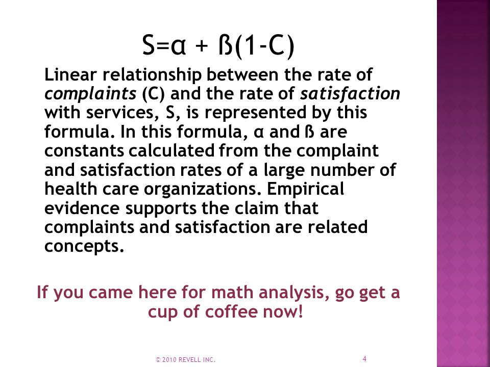 Ѕ=α + ß(1-C) Linear relationship between the rate of complaints (C) and the rate of satisfaction with services, S, is represented by this formula.