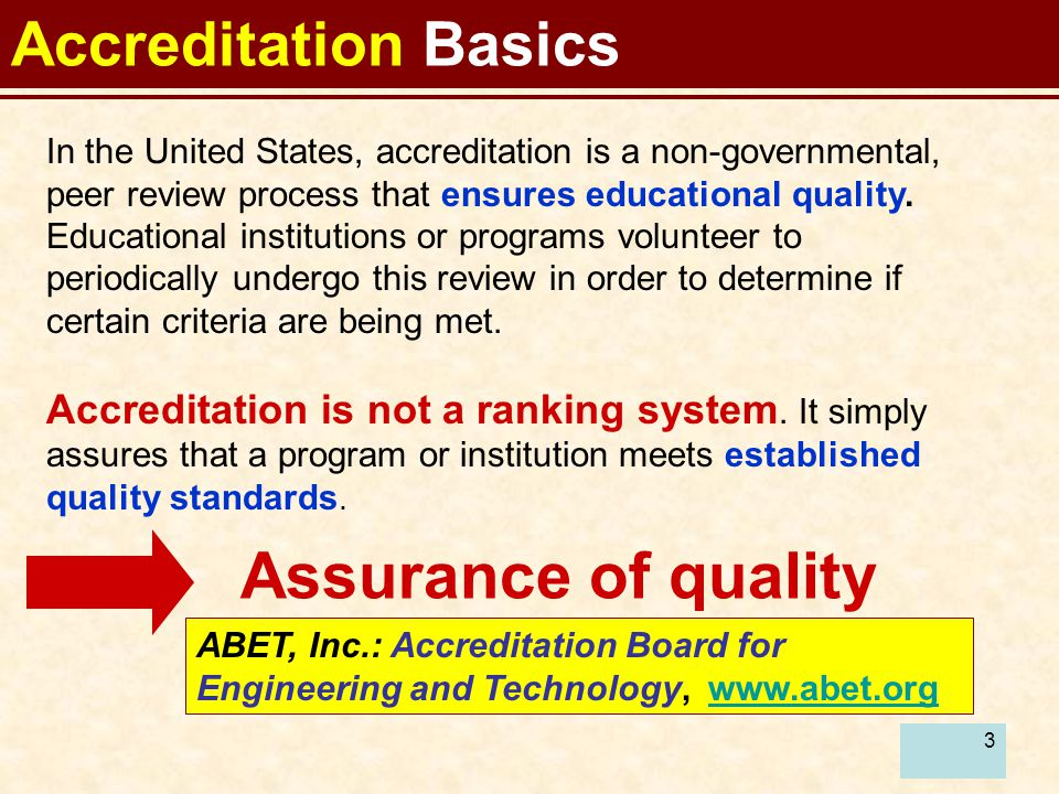 3 In the United States, accreditation is a non-governmental, peer review process that ensures educational quality. Educational institutions or program