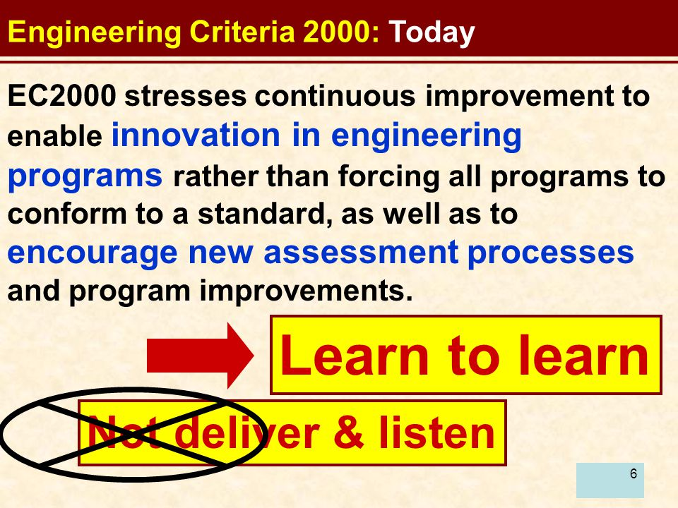 66 EC2000 stresses continuous improvement to enable innovation in engineering programs rather than forcing all programs to conform to a standard, as well as to encourage new assessment processes and program improvements.