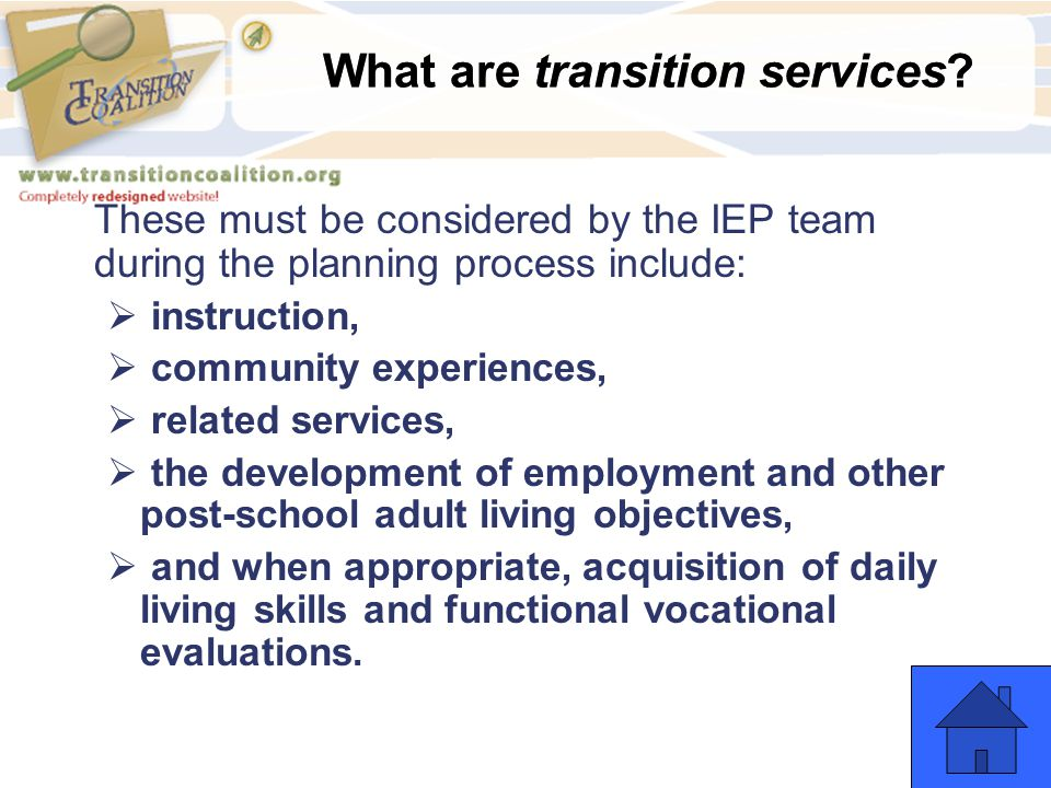 What are transition services? These must be considered by the IEP team during the planning process include:  instruction,  community experiences, 