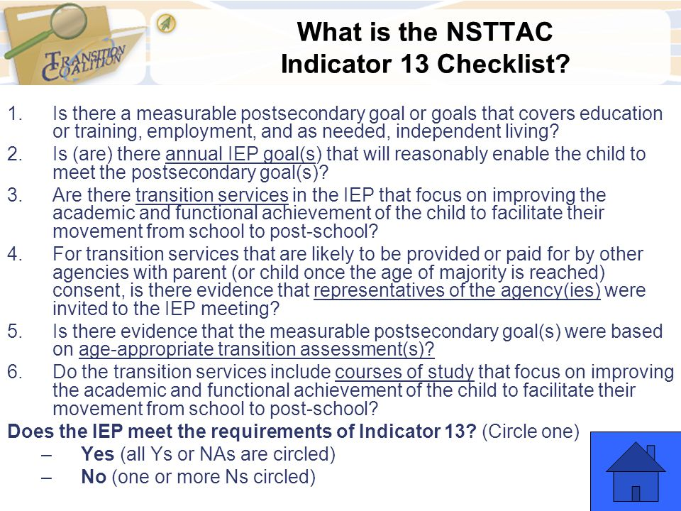 What is the NSTTAC Indicator 13 Checklist? 1.Is there a measurable postsecondary goal or goals that covers education or training, employment, and as n