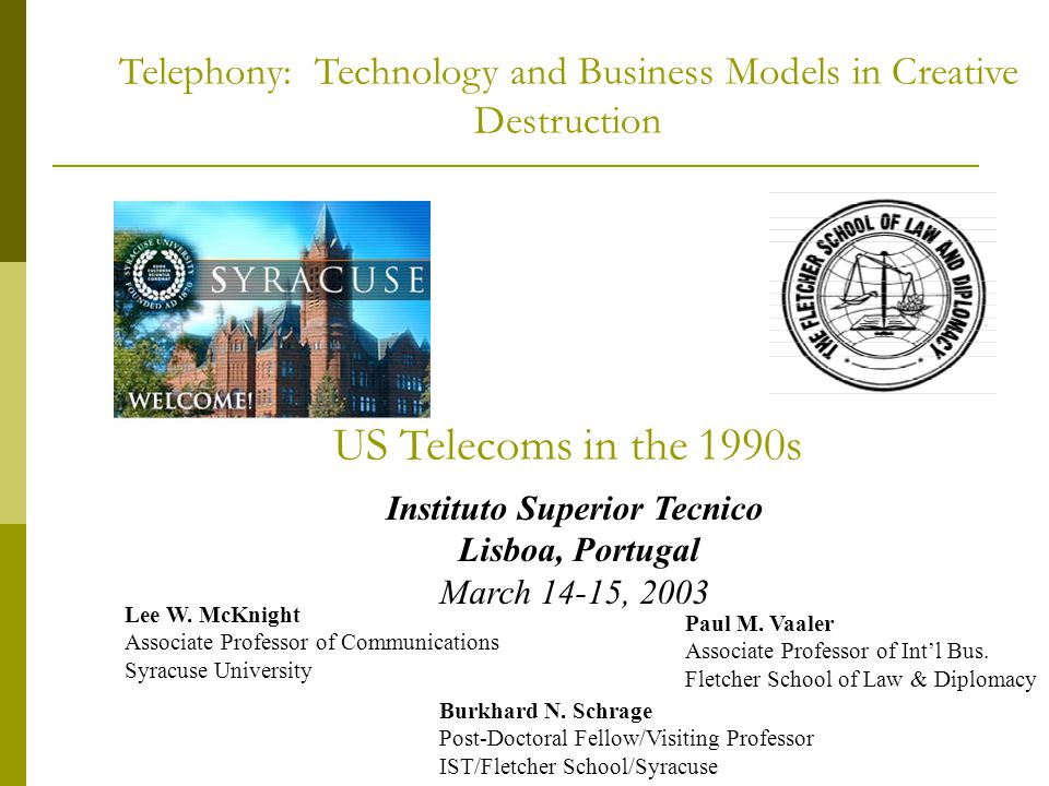 Telephony: Technology and Business Models in Creative Destruction US Telecoms in the 1990s Instituto Superior Tecnico Lisboa, Portugal March 14-15, 2003 Lee W.