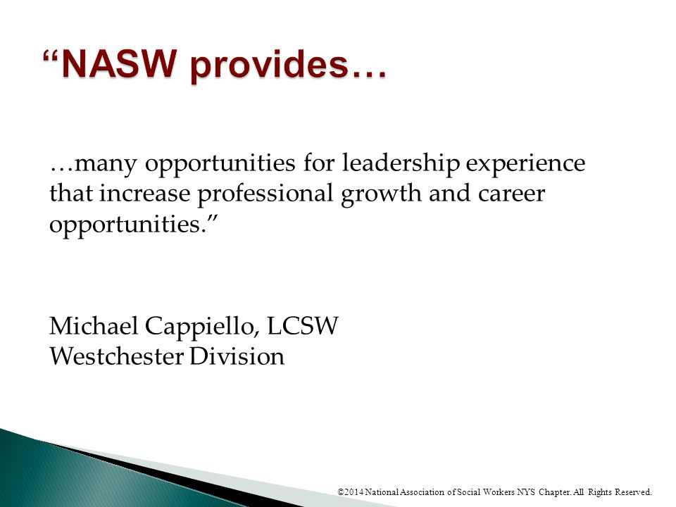 """…many opportunities for leadership experience that increase professional growth and career opportunities."""" Michael Cappiello, LCSW Westchester Divisio"""