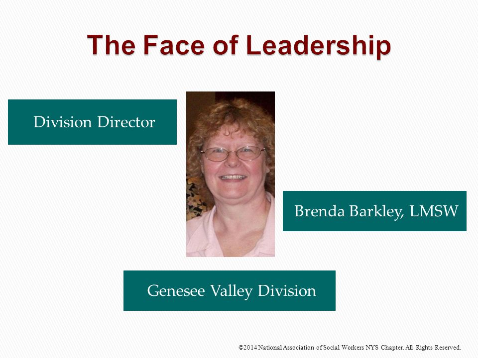 Division Director Brenda Barkley, LMSW ©2014 National Association of Social Workers NYS Chapter. All Rights Reserved. Genesee Valley Division