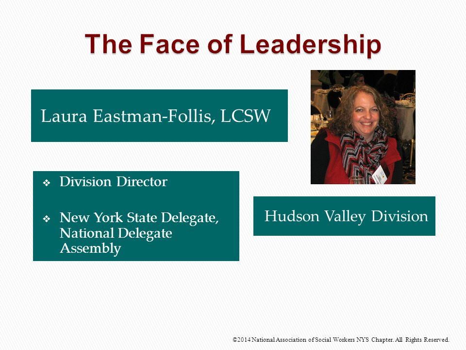 Laura Eastman-Follis, LCSW Hudson Valley Division ©2014 National Association of Social Workers NYS Chapter. All Rights Reserved.  Division Director 