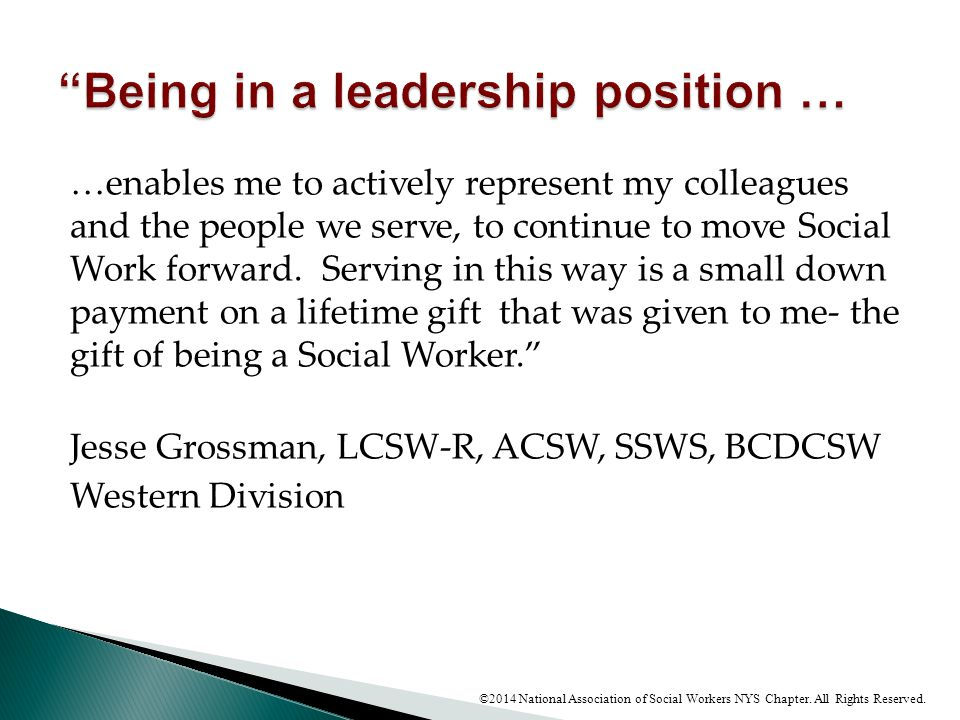 …enables me to actively represent my colleagues and the people we serve, to continue to move Social Work forward. Serving in this way is a small down