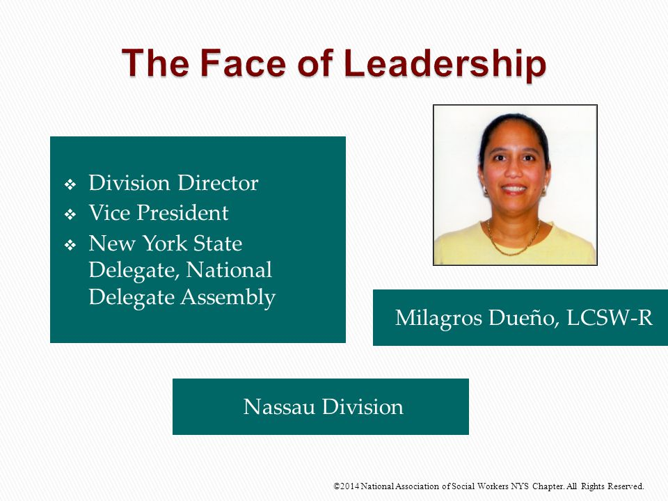 Milagros Dueño, LCSW-R ©2014 National Association of Social Workers NYS Chapter. All Rights Reserved. Nassau Division  Division Director  Vice Presi