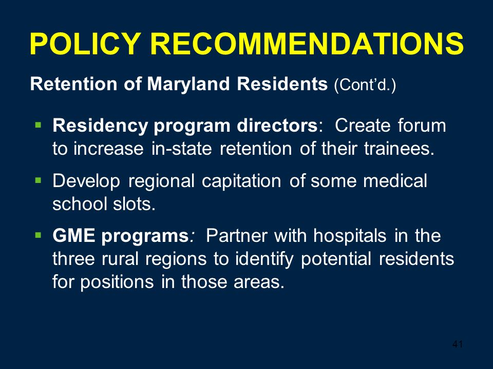 41 POLICY RECOMMENDATIONS  Residency program directors: Create forum to increase in-state retention of their trainees.
