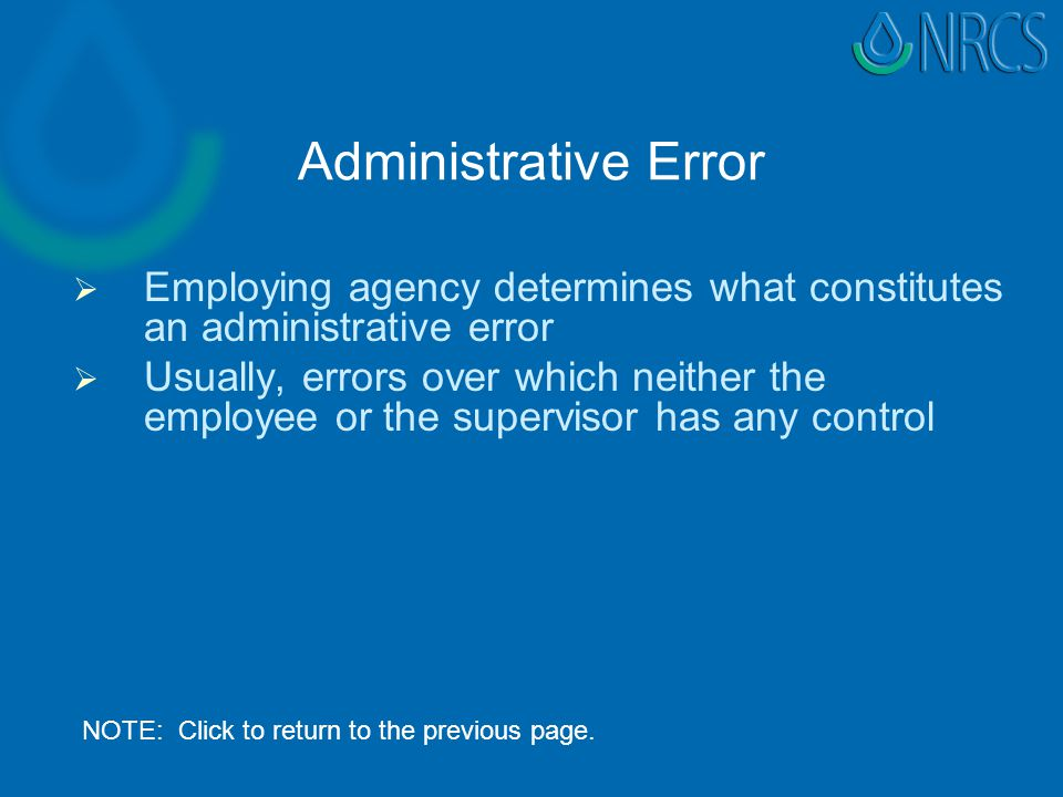 Administrative Error   Employing agency determines what constitutes an administrative error   Usually, errors over which neither the employee or the supervisor has any control NOTE: Click to return to the previous page.