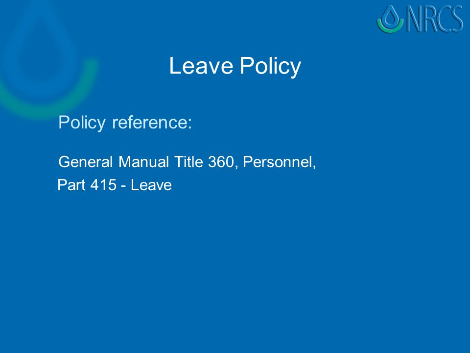 Leave Policy Policy reference: General Manual Title 360, Personnel, Part 415 - Leave