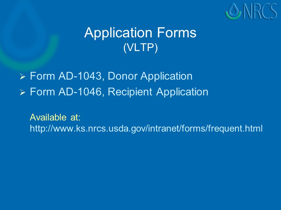 Application Forms (VLTP)   Form AD-1043, Donor Application   Form AD-1046, Recipient Application Available at: http://www.ks.nrcs.usda.gov/intranet/forms/frequent.html