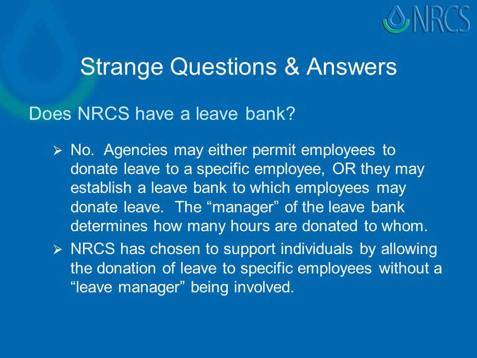 Strange Questions & Answers Does NRCS have a leave bank.
