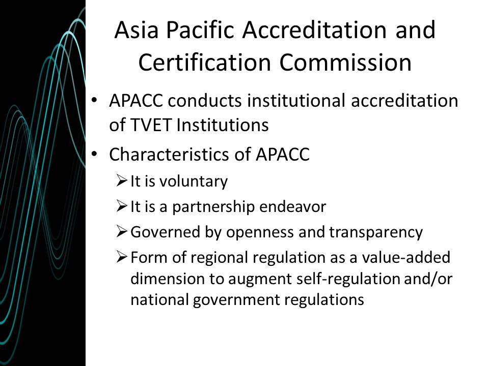 Asia Pacific Accreditation and Certification Commission APACC conducts institutional accreditation of TVET Institutions Characteristics of APACC  It