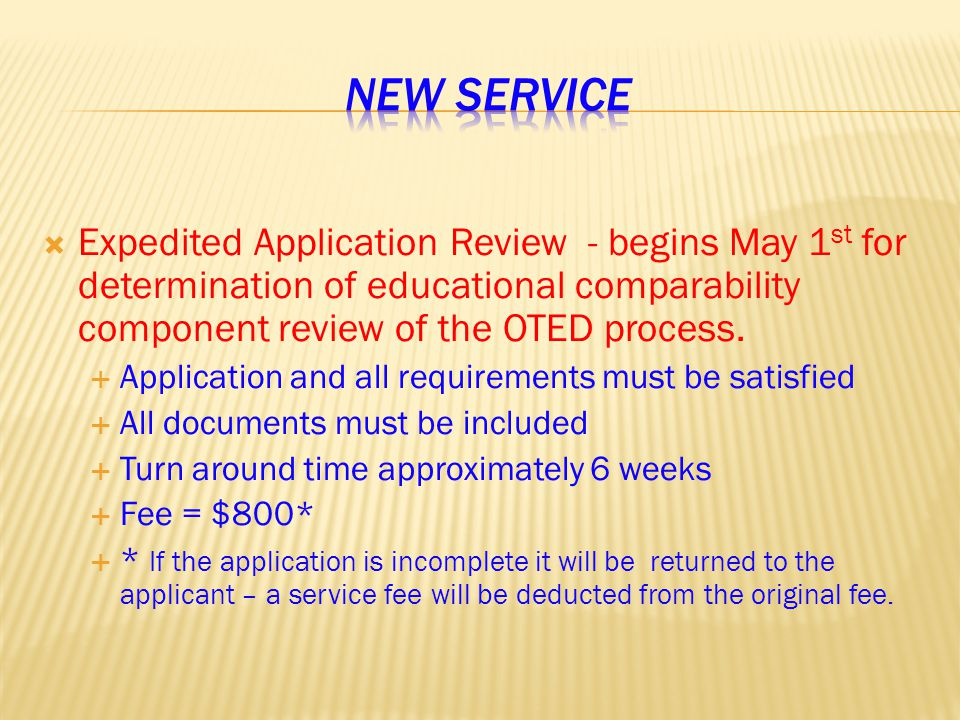  Expedited Application Review - begins May 1 st for determination of educational comparability component review of the OTED process.