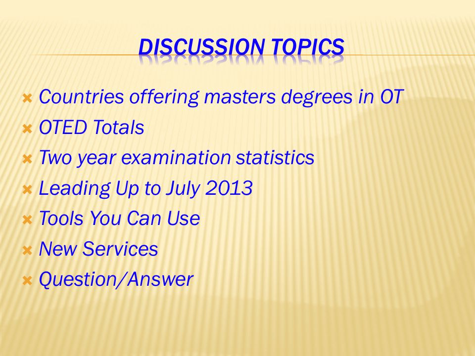  Countries offering masters degrees in OT  OTED Totals  Two year examination statistics  Leading Up to July 2013  Tools You Can Use  New Services  Question/Answer