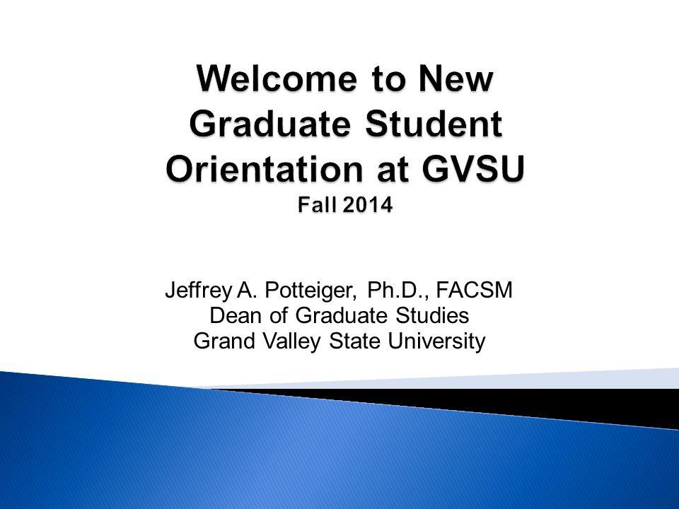 Jeffrey A. Potteiger, Ph.D., FACSM Dean of Graduate Studies Grand Valley State University