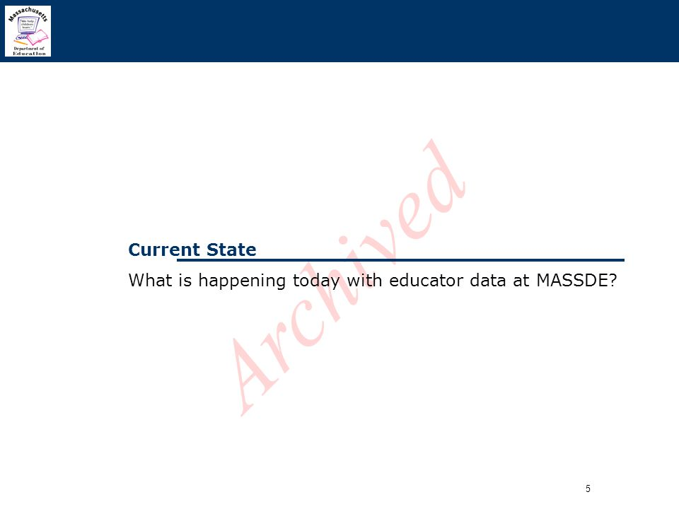 5 Archived Current State What is happening today with educator data at MASSDE?