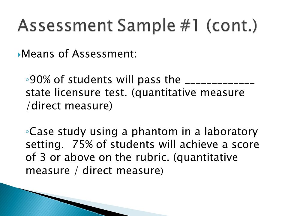  Means of Assessment: ◦ 90% of students will pass the _____________ state licensure test. (quantitative measure /direct measure) ◦ Case study using a