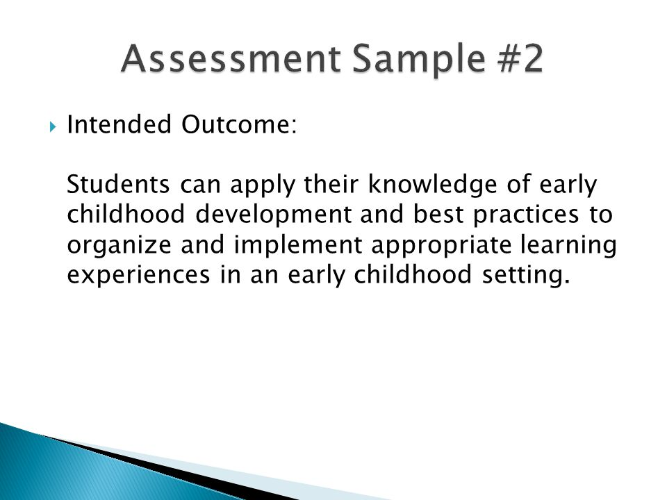  Intended Outcome: Students can apply their knowledge of early childhood development and best practices to organize and implement appropriate learnin