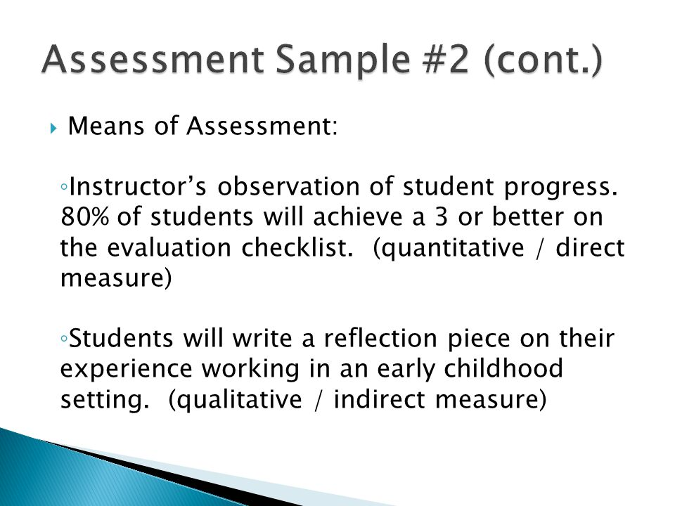  Means of Assessment: ◦ Instructor's observation of student progress. 80% of students will achieve a 3 or better on the evaluation checklist. (quanti