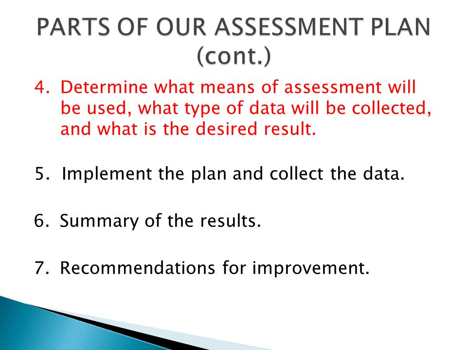 4.Determine what means of assessment will be used, what type of data will be collected, and what is the desired result. 5. Implement the plan and coll