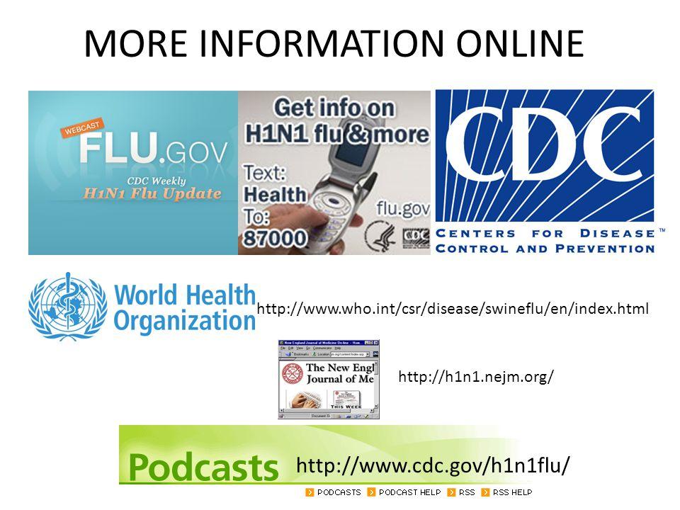 MORE INFORMATION ONLINE http://www.cdc.gov/h1n1flu/ http://www.who.int/csr/disease/swineflu/en/index.html http://h1n1.nejm.org/