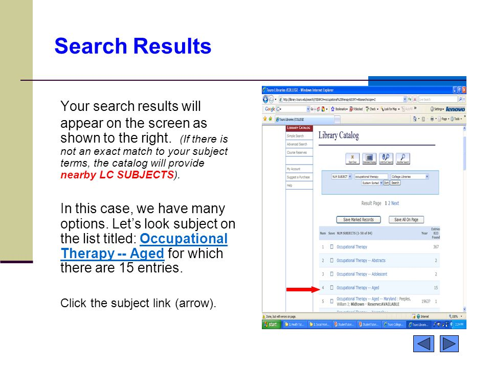 Search Results Your search results will appear on the screen as shown to the right. (If there is not an exact match to your subject terms, the catalog