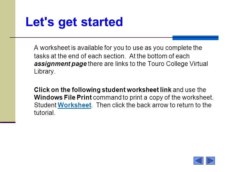 Let's get started A worksheet is available for you to use as you complete the tasks at the end of each section. At the bottom of each assignment page