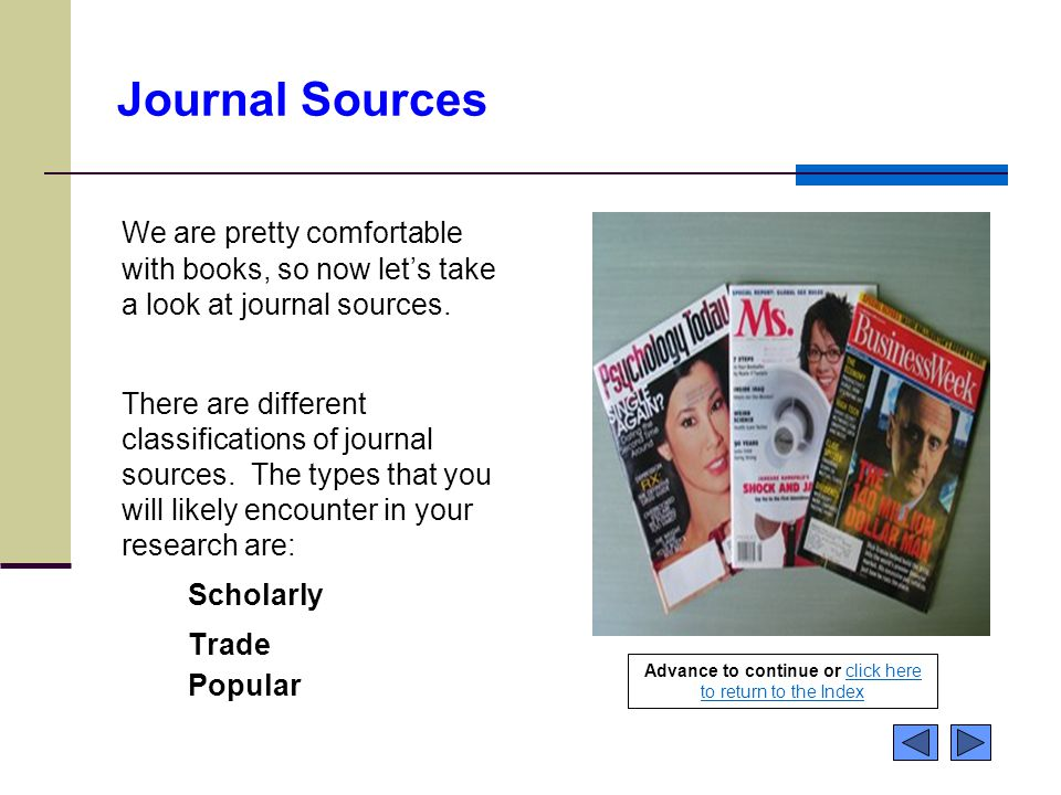 Journal Sources We are pretty comfortable with books, so now let's take a look at journal sources. There are different classifications of journal sour