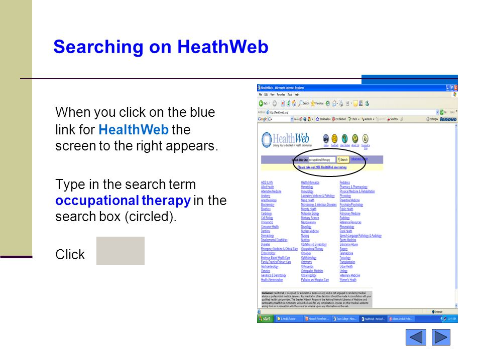 Searching on HeathWeb When you click on the blue link for HealthWeb the screen to the right appears. Type in the search term occupational therapy in t