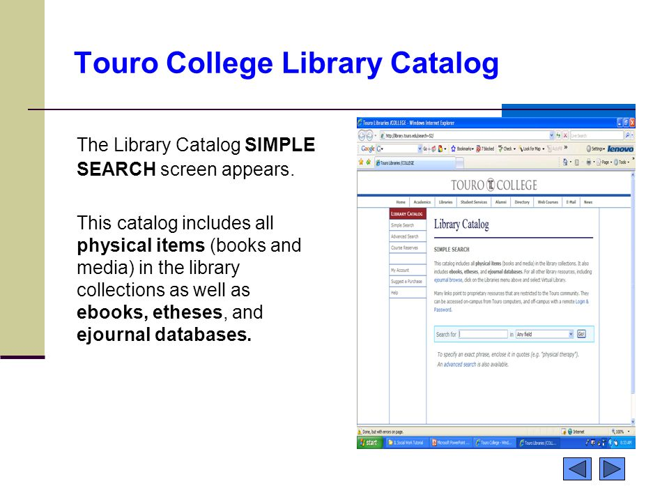 Touro College Library Catalog The Library Catalog SIMPLE SEARCH screen appears.