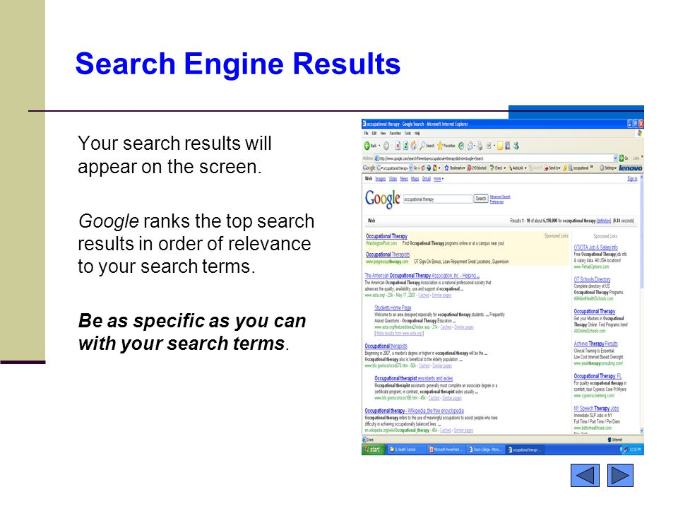 Search Engine Results Your search results will appear on the screen.