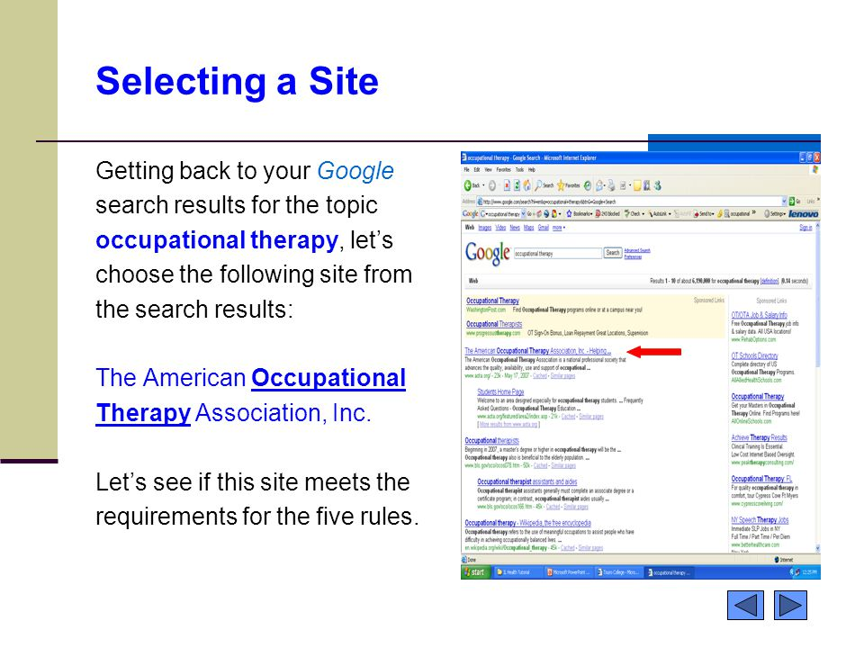 Selecting a Site Getting back to your Google search results for the topic occupational therapy, let's choose the following site from the search results: The American Occupational Therapy Association, Inc.