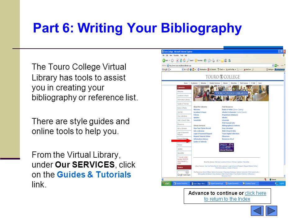 Part 6: Writing Your Bibliography The Touro College Virtual Library has tools to assist you in creating your bibliography or reference list.