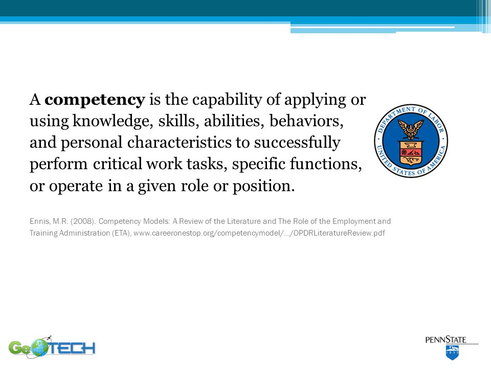 A competency is the capability of applying or using knowledge, skills, abilities, behaviors, and personal characteristics to successfully perform critical work tasks, specific functions, or operate in a given role or position.