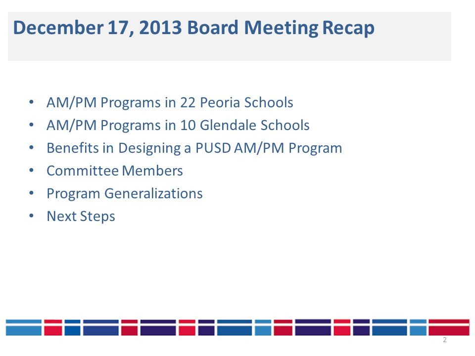 AM/PM Programs in 22 Peoria Schools AM/PM Programs in 10 Glendale Schools Benefits in Designing a PUSD AM/PM Program Committee Members Program Generalizations Next Steps December 17, 2013 Board Meeting Recap 2
