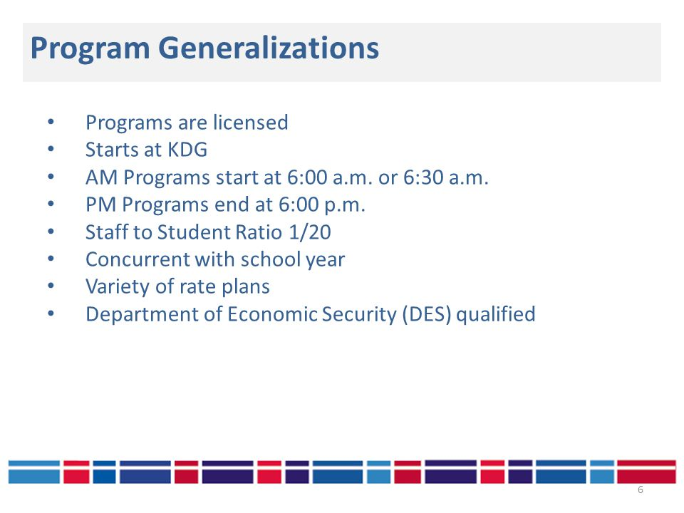 Program Generalizations 6 Programs are licensed Starts at KDG AM Programs start at 6:00 a.m.